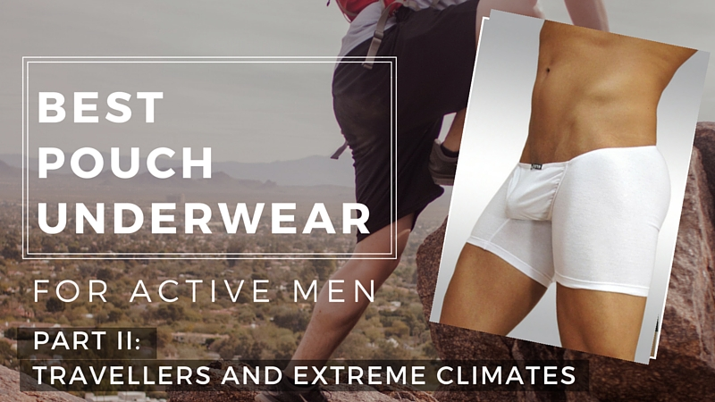 Best Pouch Underwear for Travellers and Extreme Climates