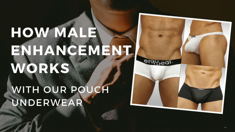 How Male Enhancement Works with our Pouch Underwear