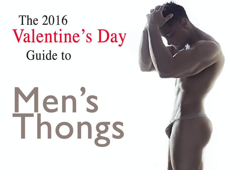 The 2016 Valentine's Day Guide to Men's Thongs